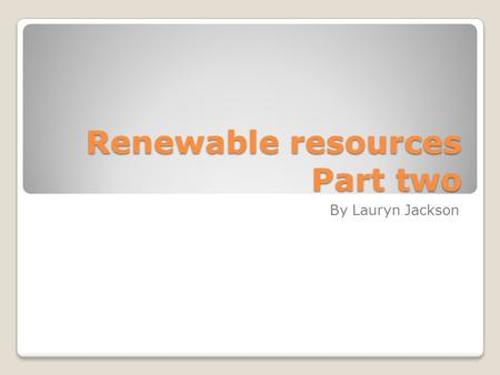Renewable resources Part two By Lauryn Jackson. Wind power I choose wind power because Tonopah has lots of open land that could be used to have windmills.