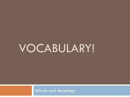 Vocabulary! Words and Meanings.