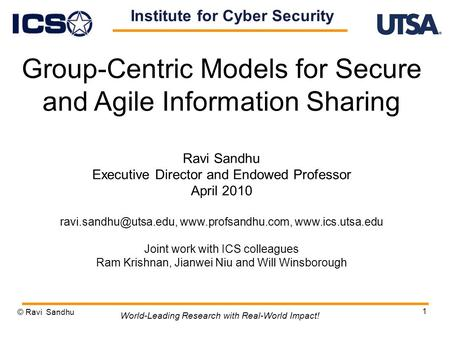 1 Group-Centric Models for Secure and Agile Information Sharing Ravi Sandhu Executive Director and Endowed Professor April 2010