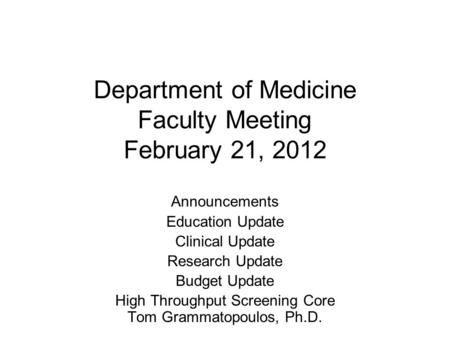 Department of Medicine Faculty Meeting February 21, 2012 Announcements Education Update Clinical Update Research Update Budget Update High Throughput Screening.
