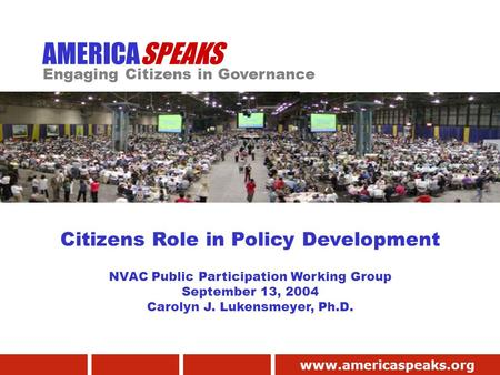 Www.americaspeaks.org AMERICASPEAKS Engaging Citizens in Governance Citizens Role in Policy Development NVAC Public Participation Working Group September.