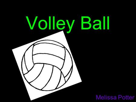 Volley Ball Melissa Potter. Background Founder- William G Morgan Date- February 9, 1895 Place- Originated from the US Why- He wanted to create a new game.