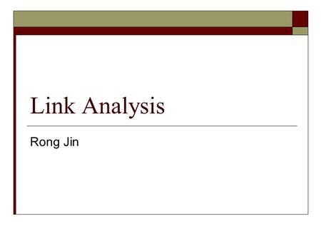 Link Analysis Rong Jin. Web Structure  Web is a graph Each web site correspond to a node A link from one site to another site forms a directed edge 