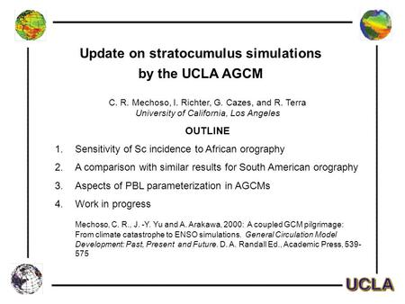 Update on stratocumulus simulations by the UCLA AGCM C. R. Mechoso, I. Richter, G. Cazes, and R. Terra University of California, Los Angeles OUTLINE 1.Sensitivity.