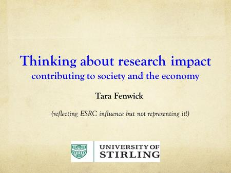 Thinking about research impact contributing to society and the economy Tara Fenwick (reflecting ESRC influence but not representing it!)