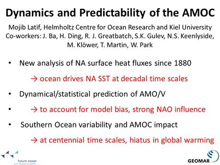 Dynamics and Predictability of the AMOC Mojib Latif, Helmholtz Centre for Ocean Research and Kiel University Co-workers: J. Ba, H. Ding, R. J. Greatbatch,