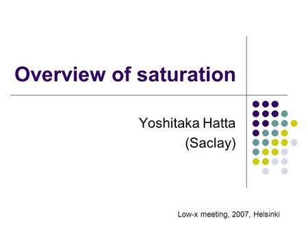 Overview of saturation Yoshitaka Hatta (Saclay) Low-x meeting, 2007, Helsinki.