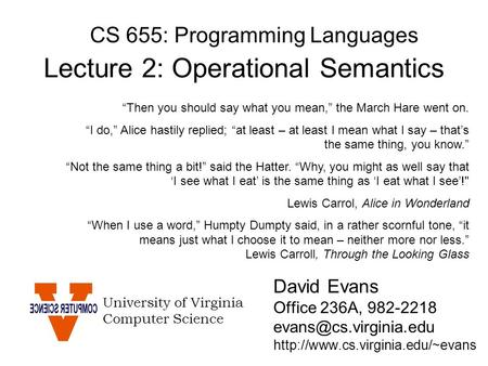 CS 655: Programming Languages David Evans Office 236A, 982-2218  University of Virginia Computer.