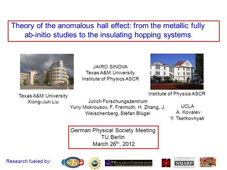 German Physical Society Meeting TU Berlin March 26 th, 2012 Research fueled by: JAIRO SINOVA Texas A&M University Institute of Physics ASCR UCLA A. Kovalev.