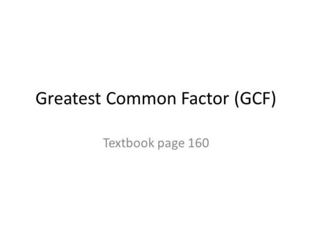 Greatest Common Factor (GCF) Textbook page 160. What are common factors? Common factors are factors shared by two or more numbers.