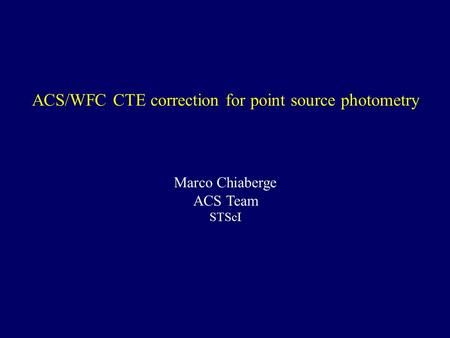 ACS/WFC CTE correction for point source photometry Marco Chiaberge ACS Team STScI.