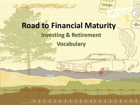 Road to Financial Maturity Investing & Retirement Vocabulary.