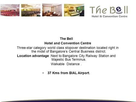 The Bell Hotel and Convention Centre Three-star category world class stopover destination located right in the midst of Bangalore's Central Business district.