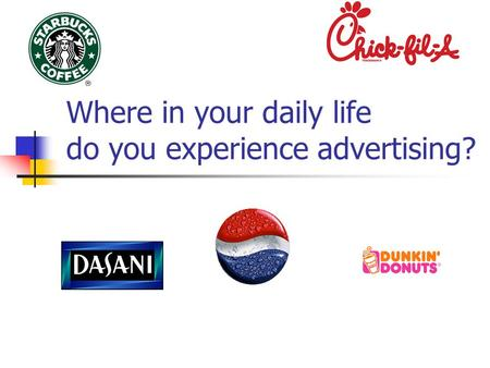 Where in your daily life do you experience advertising?
