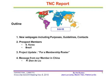 1 TRANSNATIONAL COMMITTEE Knoxville AdCOM Meeting Nov. 6, 2010 TNC Report Outline 1. New webpages including Purposes, Guidelines, Contacts 2. Prospect.