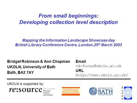 From small beginnings: Developing collection level description Mapping the Information Landscape Showcase day British Library Conference Centre, London,25.