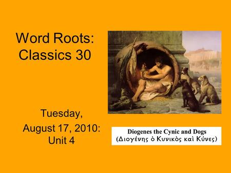 Word Roots: Classics 30 Tuesday, August 17, 2010: Unit 4.