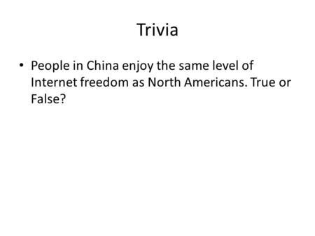 Trivia People in China enjoy the same level of Internet freedom as North Americans. True or False?