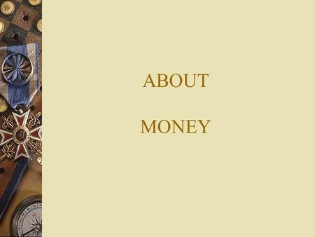 ABOUT MONEY. WITH MONEY YOU CAN BUY A HOUSE, BUT NOT A HOME.