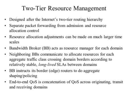 Two-Tier Resource Management Designed after the Internet's two-tier routing hierarchy Separate packet forwarding from admission and resource allocation.