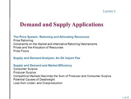 1 of 23 Lecture 4 Demand and Supply Applications The Price System: Rationing and Allocating Resources Price Rationing Constraints on the Market and Alternative.