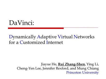 DaVinci: Dynamically Adaptive Virtual Networks for a Customized Internet Jiayue He, Rui Zhang-Shen, Ying Li, Cheng-Yen Lee, Jennifer Rexford, and Mung.