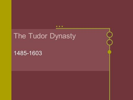 The Tudor Dynasty 1485-1603. The Beginning Henry VII (r. 1485-1509) Used diplomacy, avoided war, & strengthened England's interest abroad Henry VIII (r.