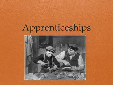 Brainstorm  What is an apprentice?  What types of careers might be achievable through an apprenticeship?
