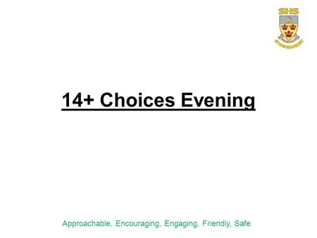 14+ Choices Evening Approachable, Encouraging, Engaging, Friendly, Safe.