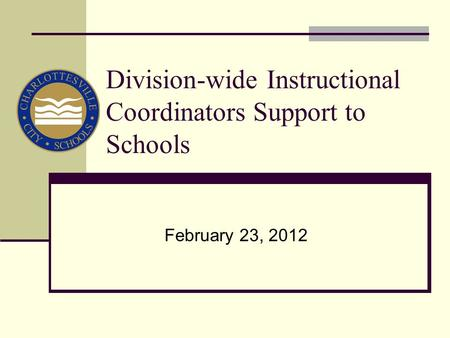 Division-wide Instructional Coordinators Support to Schools February 23, 2012.