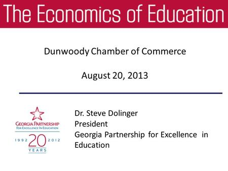 Dr. Steve Dolinger President Georgia Partnership for Excellence in Education Dunwoody Chamber of Commerce August 20, 2013.