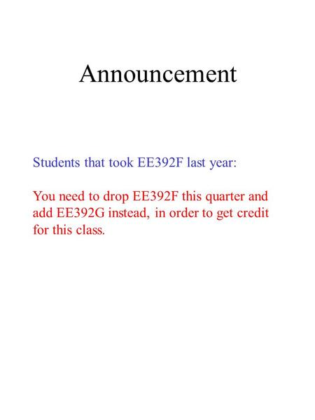 Announcement Students that took EE392F last year: You need to drop EE392F this quarter and add EE392G instead, in order to get credit for this class.