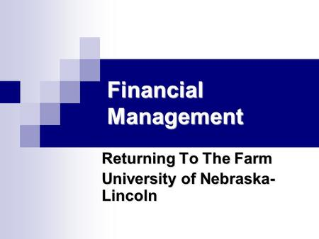 Financial Management Returning To The Farm University of Nebraska- Lincoln.