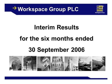 1 Workspace Group PLC Interim Results for the six months ended 30 September 2006.