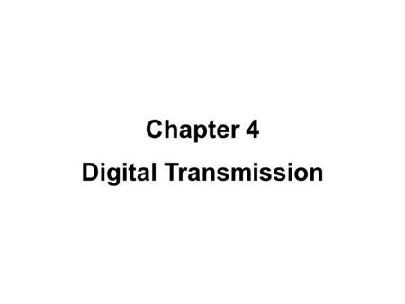 Chapter 4 Digital Transmission. 4.#2 4-1 DIGITAL-TO-DIGITAL CONVERSION line coding, block coding, and scrambling. Line coding is always needed; block.