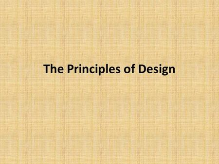 The Principles of Design. Principles of Design include: Proportion Scale Balance Rhythm Emphasis Unity and Variety.