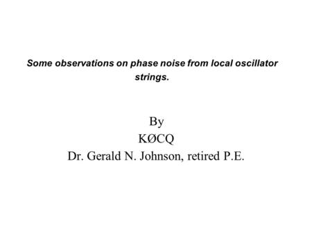 Some observations on phase noise from local oscillator strings. By KØCQ Dr. Gerald N. Johnson, retired P.E.