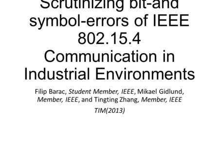 Scrutinizing bit-and symbol-errors of IEEE 802.15.4 Communication in Industrial Environments Filip Barac, Student Member, IEEE, Mikael Gidlund, Member,