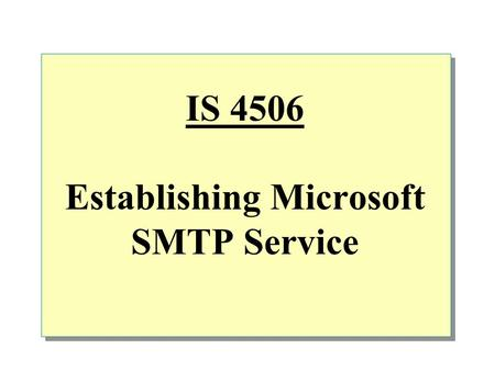 IS 4506 Establishing Microsoft SMTP Service.  Overview Introduction to Microsoft SMTP Service SMTP Service features SMTP administration interface SMTP.
