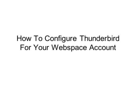How To Configure Thunderbird For Your Webspace Account.