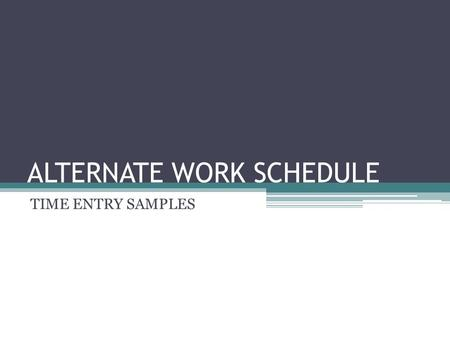 ALTERNATE WORK SCHEDULE TIME ENTRY SAMPLES. SCENARIO – RDO (REGULAR DAY OFF) : 1st MONDAY OF PAY PERIOD WEEK 1SATSUNMONTUEWEDTHURFRI WEEK TOTAL DATE 25-Jul26-Jul27-Jul28-Jul29-Jul30-Jul31-JulHOURS.