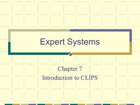 Expert Systems Chapter 7 Introduction to CLIPS Entering and Exiting CLIPS A> CLIPS  CLIPS (V6.5 09/01/97) CLIPS> exit exit CLIPS> (+ 3 4)  7 CLIPS>