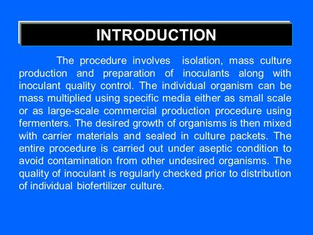 INTRODUCTION The procedure involves isolation, mass culture production and preparation of inoculants along with inoculant quality control. The individual.