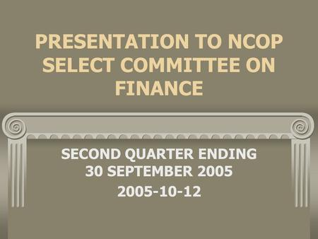 PRESENTATION TO NCOP SELECT COMMITTEE ON FINANCE SECOND QUARTER ENDING 30 SEPTEMBER 2005 2005-10-12.