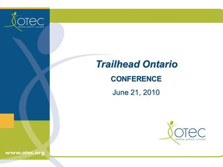Trailhead Ontario Trailhead Ontario CONFERENCE CONFERENCE June 21, 2010 June 21, 2010.