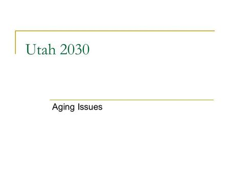 Utah 2030 Aging Issues. Aging Issues in Utah A minority of individuals age 65+ use government services directed to aging individuals:  Senior Centers.