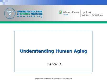 Copyright © 2014 American College of Sports Medicine Understanding Human Aging Chapter 1.