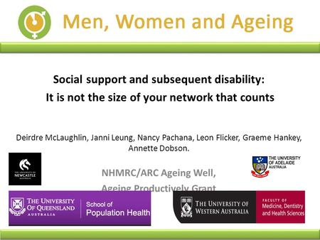 Social support and subsequent disability: It is not the size of your network that counts Deirdre McLaughlin, Janni Leung, Nancy Pachana, Leon Flicker,