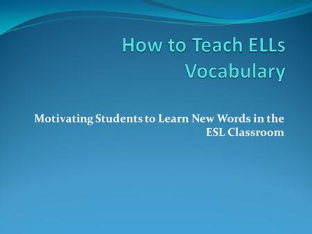 Motivating Students to Learn New Words in the ESL Classroom.
