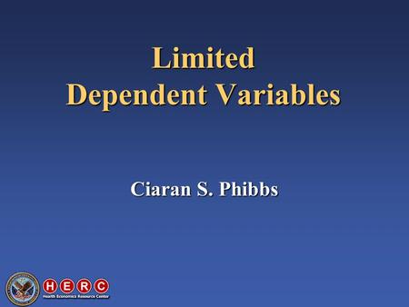 Limited Dependent Variables Ciaran S. Phibbs. Limited Dependent Variables 0-1, small number of options, small counts, etc. 0-1, small number of options,